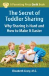 The Secret of Toddler Sharing: Why Sharing Is Hard and How to Make It Easier - Elizabeth Crary