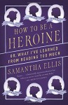 How to Be a Heroine: Or, What I've Learned from Reading too Much (Vintage Original) Paperback - February 3, 2015 - Samantha Ellis