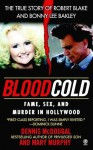 Blood Cold:: Fame, Sex, and Murder in Hollywood - Dennis McDougal, Mary Murphy