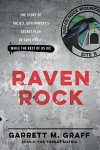 Raven Rock: The Story of the U.S. Government's Secret Plan to Save Itself--While the Rest of Us Die - Garrett M. Graff