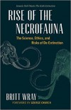 Rise of the Necrofauna: The Science, Ethics, and Risks of De-Extinction - George Earl Church, Britt Wray