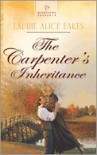 The Carpenter's Inheritance - Laurie Alice Eakes