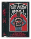 A Wayward Angel: The Full Story of the Hell's Angels by The Former Vice-President of the Oakland Chapter - George Wethern, Vincent Colnett