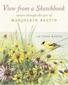 View from a Sketchbook: Nature Through the Eyes of Marjolein Bastin - Marjolein Bastin, Tovah Martin