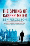 The Spring of Kasper Meier - Ben Fergusson