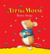 Tip the Mouse Runs Away - Carol Ottolenghi