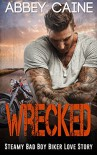 WRECKED: Steamy Bad Boy Biker Love Story - Abbey Caine
