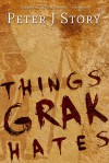 Things Grak Hates - Peter J. Story