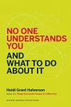 No One Understands You and What to Do About It - Heidi Grant Halvorson