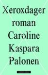 Xeroxdager - Caroline Kaspara Palonen