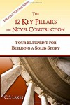 The 12 Key Pillars of Novel Construction: Your Blueprint for Building a Strong Story (The Writer's Toolbox Series) - C. S. Lakin
