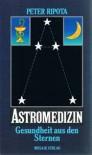 Astromedizin. Gesundheit aus den Sternen - Peter Ripota