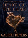Heart of the Dead: Perpetual Creatures 1 - Gabriel Beyers