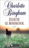 Ecoute Le Rossignol: Roman - Charlotte Bingham