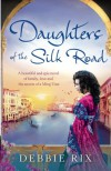 Daughters of the Silk Road: A beautiful and epic novel of family, love and the secrets of a Ming Vase - Debbie Rix