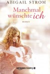 Manchmal wünschte ich (German Edition) - Abigail Strom, Britta Noack