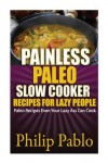 Painless Paleo Slow Cooker Recipes For Lazy People - Phillip Pablo
