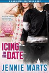 Icing On The Date: A Bannister Brothers Book - Jennie Marts