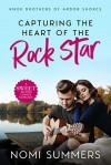 Capturing the Heart of the Rock Star (Knox Brothers of Arbor Shores #1) - Nomi Summers