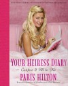 Your Heiress Diary: Confess It All to Me - Paris Hilton, Merle Ginsberg, Jeff Vespa, Wirelmage
