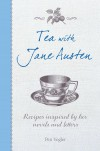 Tea with Jane Austen: Recipes inspired by her novels and letters - Pen Vogler