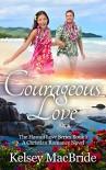 Courageous Love: A Christian Romance Novel (The Hawaii Love Series Book 1) - Kelsey MacBride