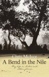 A Bend in the Nile: My Life in Nubia and Other Places - Chris McIvor