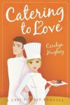 Catering to Love - Carolyn Hughey