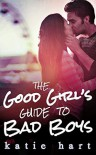 The Good Girl's Guide to Bad Boys - Katie Hart