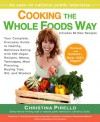 Cooking the Whole Foods Way: Your Complete, Everyday Guide to Healthy, Delicious Eating with 500 VeganRecipes, Menus, Techniques, Meal Planning, Buying Tips, Wit, and Wisdom - Christina Pirello