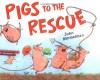 Pigs to the Rescue - John Himmelman