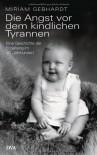 Die Angst vor dem kindlichen Tyrannen - Miriam Gebhardt