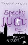Spooky Lucy - Mein Date im Jenseits: Roman - Tamsyn Murray
