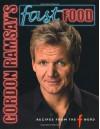 Gordon Ramsay's Fast Food: Recipes from the F Word - Gordon Ramsay, Jill Mead, Mark Sargeant, Emily Quah