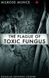 Milrose Munce and the Plague of Toxic Fungus - Douglas Anthony Cooper