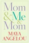 Mom & Me & Mom - Maya Angelou