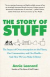 The Story of Stuff: The Impact of Overconsumption on the Planet, Our Communities, and Our Health-And How We Can Make It Better - Annie Leonard