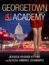 Georgetown Academy: Book Four - Alyssa Embree Schwartz, Jessica Koosed Etting