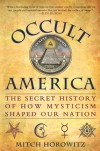 Occult America: The Secret History of How Mysticism Shaped Our Nation - Mitch Horowitz