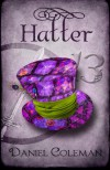 Hatter: A Legends of Wonderland Novel - Daniel  Coleman