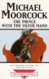 The Prince with the Silver Hand (Tale of the Eternal Champion, #10) - Michael Moorcock