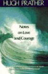 Notes on Love and Courage - Hugh Prather, Eugene A. Smith