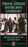 Theism, Atheism, and Big Bang Cosmology (Clarendon Paperbacks) - William Lane Craig, Quentin Smith