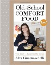 Old-School Comfort Food: The Way I Learned to Cook - Alex Guarnaschelli