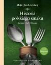 Historia polskiego smaku. Kuchnia, stół, obyczaje - Maja Łozińska, Jan Łoziński