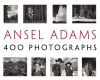 Ansel Adams: 400 Photographs - Ansel Adams, Andrea G. Stillman