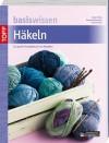 Basiswissen Häkeln - Beate Hilbig;Dorothea Neumann;Simone Raab