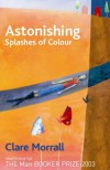 Astonishing Splashes of Colour - Claire Morrall