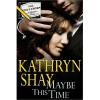 Maybe This Time - Kathryn Shay