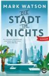 Die Stadt im Nichts: Roman - Mark Watson, Norbert Jakober
